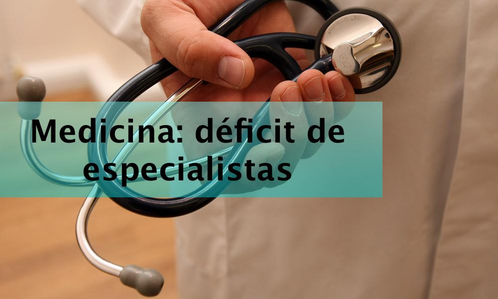 Medicina: déficit de especialistas